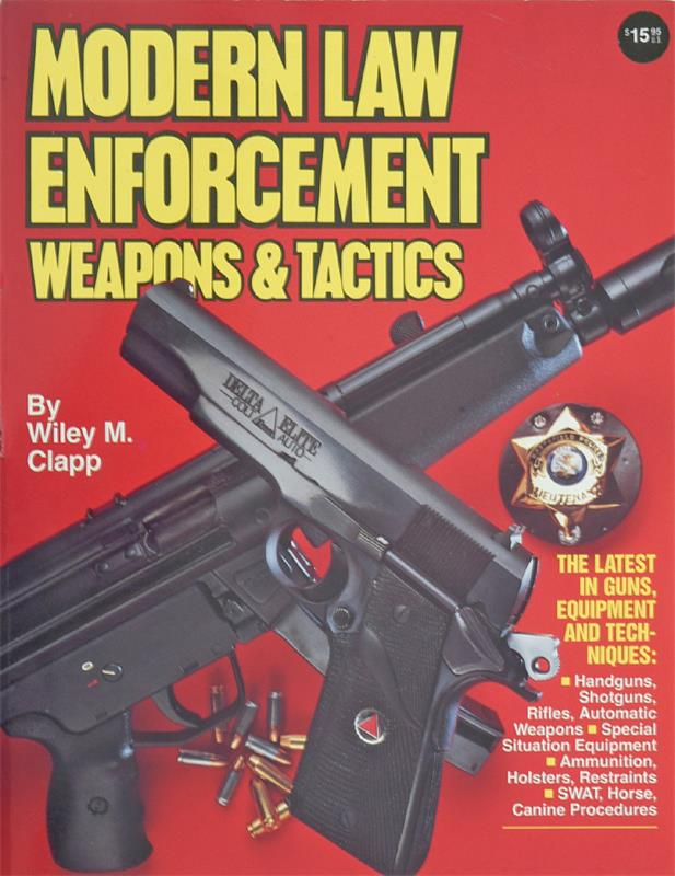 Modern Law Enforcement Weapons & Tactics Book - By Wiley M. Clapp