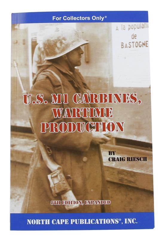 U.S. M1 Carbines, Wartime Production by Craig Riesch, Revised & Expanded 8th Edt